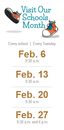Visit Our Schools Month: Every School, Every Tuesday. Feb. 6, 9:30 am; Feb. 13, 9:30 am; Feb. 20, 9:30 am, Feb. 27, 9:30 a.m.