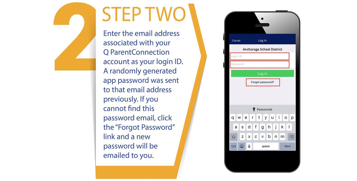 Enter the email address associated with your Q ParentConnection account as your login ID. A randomly generated app password was sent to that email address previously. If you cannot find this password email, click the forgot password link and a new password will be emailed to you