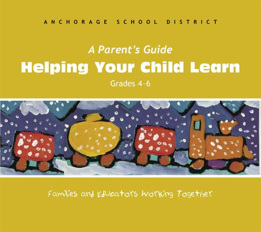 A Parents Guide to Helping your child learn, grades 4-6