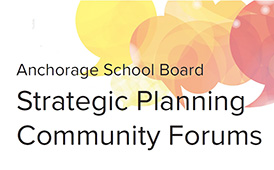 Anchorage School Board Strategic Planning Community Forums