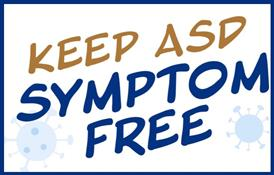 Keep ASD Symptom Free: Stay at home if you have these symptoms